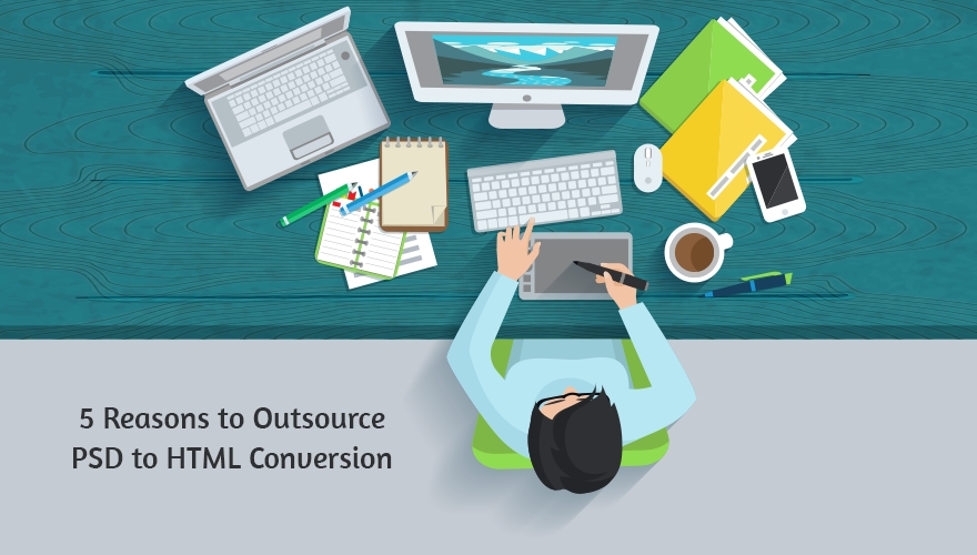 5 reasons to outsource PSD to HTML Conversion