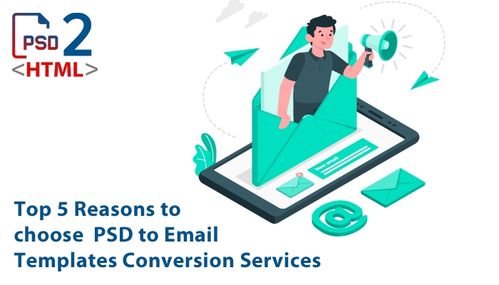 Top 5 Reasons to choose PSD to Email Templates Conversion Services