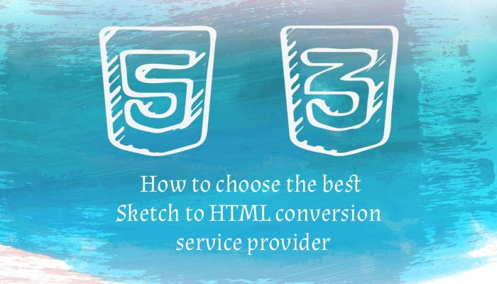 How to Choose The Best Sketch to HTML Conversion Service Provider?