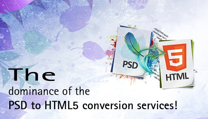 The Dominance of The PSD to HTML5 Conversion Services!