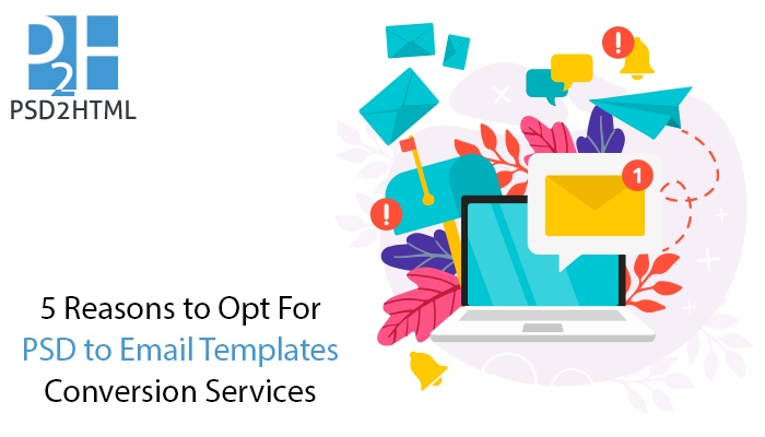5 Reasons to Opt For PSD to Email Templates Conversion Services