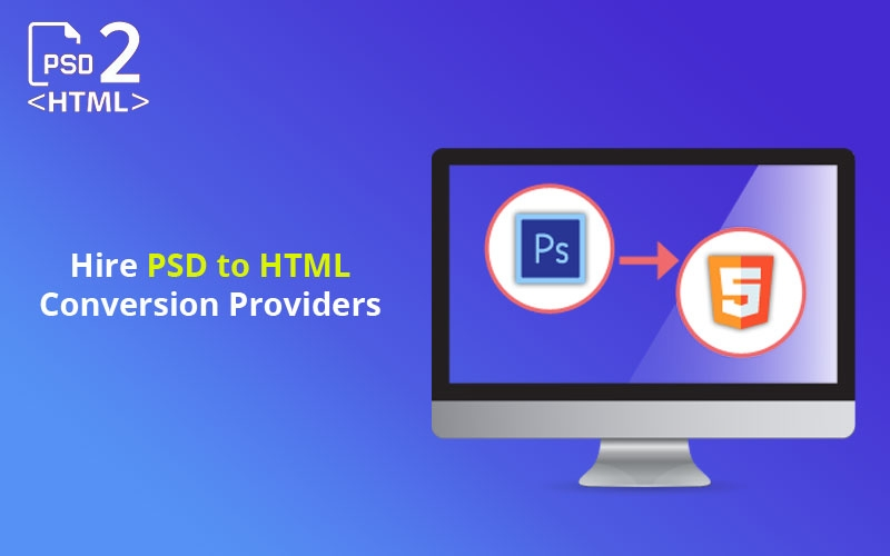 Hire the best PSD to HTML conversion service provider company