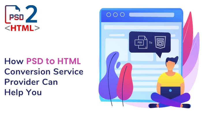 How PSD to HTML Conversion Service Provider Can Help You?