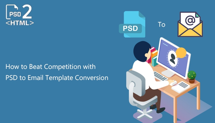 How to Beat Competition with PSD to Email Template Conversion