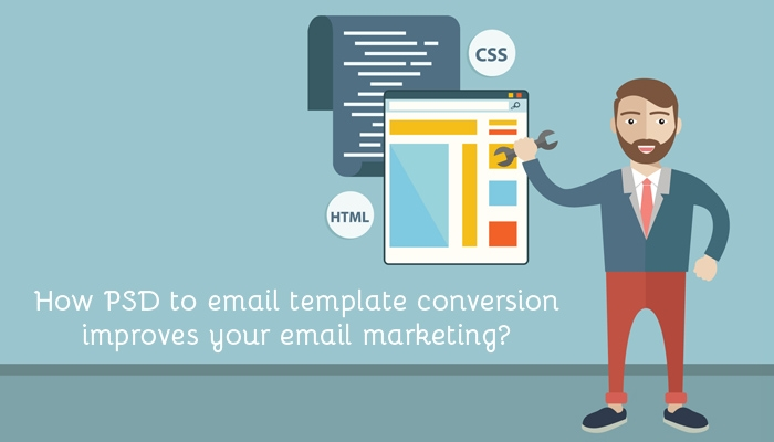 How PSD to Email Template Conversion Improves Your Email Marketing?