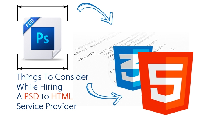 Things To Consider While Hiring A PSD to HTML Service Provider