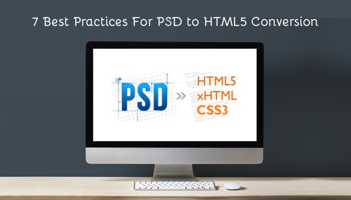 7 Best Practices For PSD to HTML5 Conversion