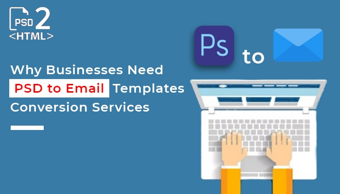 Why Businesses Need PSD to Email Templates Conversion Services
