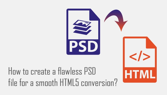 How To Create a Flawless PSD File For a Smooth HTML5 Conversion?