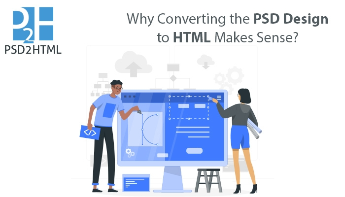Why Converting the PSD Design to HTML Makes Sense?