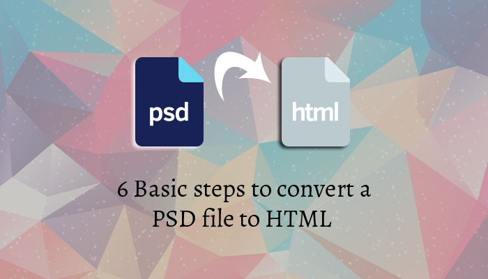 6 Basic Steps To Convert a PSD File To HTML